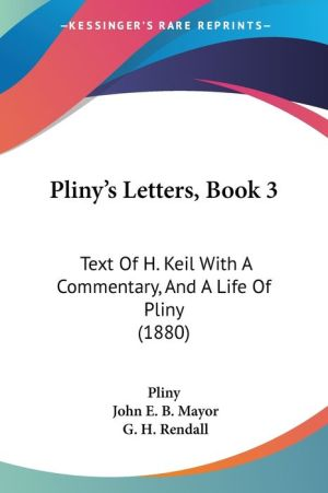 Pliny's Letters, Book 3: Text of H. Keil with a Commentary, and a Life of Pliny (1880)