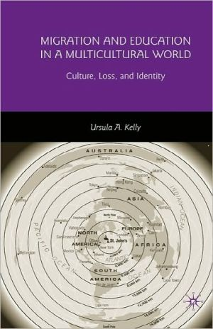 Migration and Education in a Multicultural World: Culture, Loss, and Identity - Ursula A. Kelly