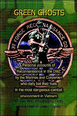Green Ghosts: Personal Accounts of Reconnaissance in the DMZ by the Marines and Corpsmen who Daily Bet their Lives in the Most Dangerous Combat Environment in Vientam