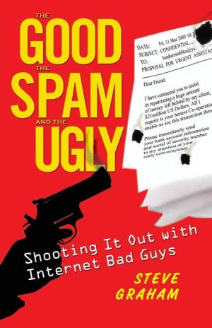 Good, The Spam and The Ugly: Shooting It Out with Internet Bad Guys - Steve H. Graham