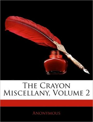 The Crayon Miscellany, Volume 2 - . Anonymous