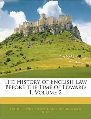 The History Of English Law Before The Time Of Edward I, Volume 2 - Frederic William Maitland, Frederick Pollock