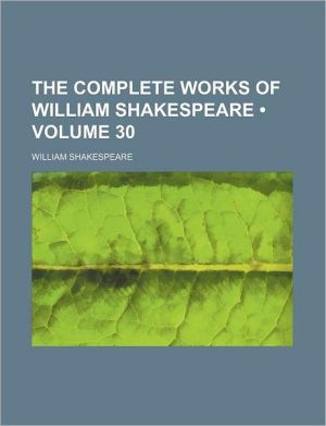 The Complete Works of William Shakespeare (Volume 30)