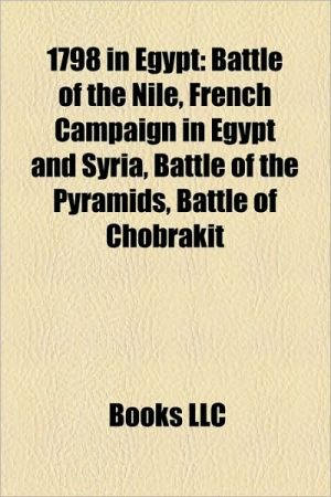 1798 in Egypt: Battle of the Nile, French Campaign in Egypt and Syria, Battle of the Pyramids, Revolt of Cairo, Battle of Chobrakit