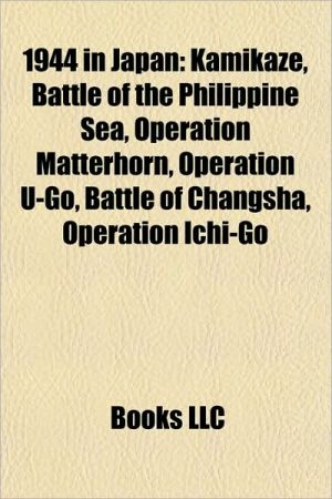 1944 in Japan: Kamikaze, Bombing of Yawata, Battle of the Philippine Sea, Operation Matterhorn, Operation U-Go, Battle of Changsha