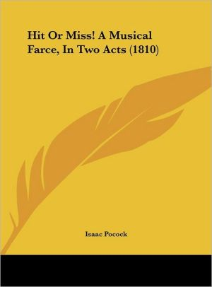 Hit or Miss! a Musical Farce, in Two Acts (1810) - Isaac Pocock