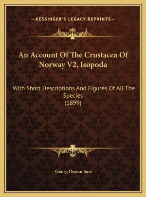 An Account Of The Crustacea Of Norway V2, Isopoda: With Short Descriptions And Figures Of All The Species (1899)
