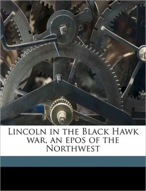 Lincoln in the Black Hawk War, an Epos of the Northwest - Denton Jaques Snider