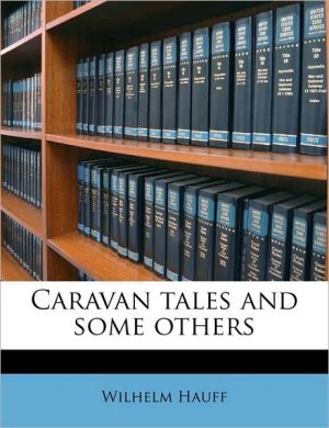 Caravan Tales and Some Others - Wilhelm Hauff