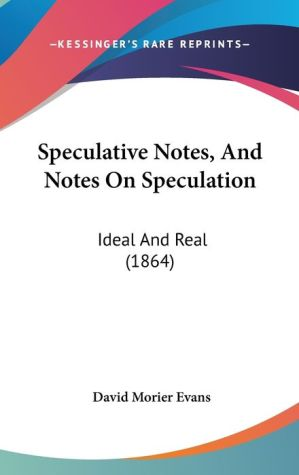 Speculative Notes, And Notes On Speculation - David Morier Evans