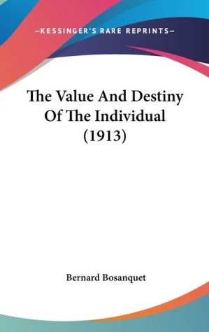 The Value And Destiny Of The Individual (1913) - Bernard Bosanquet