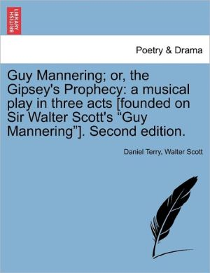 Guy Mannering; Or, The Gipsey's Prophecy - Daniel Terry, Walter Scott