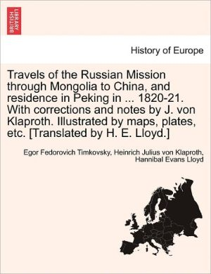 Travels Of The Russian Mission Through Mongolia To China, And Residence In Peking In. 1820-21. With Corrections And Notes By J. Von Klaproth. Illustrated By Maps, Plates, Etc. [Translated By H.E. Lloyd.]