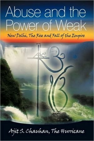 Abuse and the Power of Weak: New Delhi, the Rise and Fall of the Empire - Ajit S. Chauhan the Hurricane