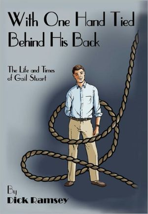 With One Hand Tied Behind His Back: The Life and Times of Gail Stuart
