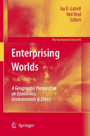 Enterprising Worlds: A Geographic Perspective on Economics, Environments & Ethics - Jay D. Gatrell, Neil Reid