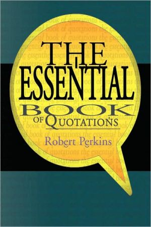 The Essential Book Of Quotations - Robert Perkins