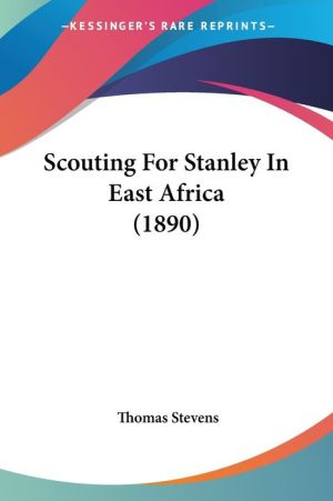 Scouting for Stanley in East Africa (1890) - Thomas Stevens