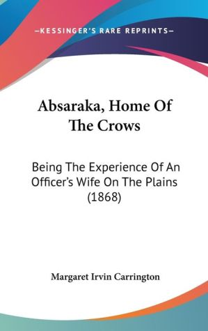 Absaraka, Home Of The Crows - Margaret Irvin Carrington
