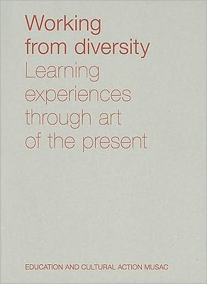 Working from Diversity: Learning Experiences through Art of the Present, Educacion y Accion Cultural MUSAC