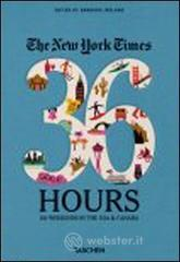 The New York Times, 36 hours: 150 weekends in the USA & Canada. Ediz. inglese - Ireland Barbara