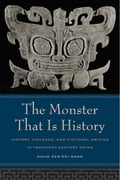 The Monster That Is History: History, Violence, and Fictional Writing in Twentieth-Century China - Wang, David Der-Wei