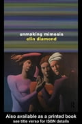 Unmaking Mimesis: Essays on Feminism and Theatre - Diamond, Elin
