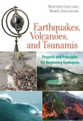 Earthquakes, Volcanoes, and Tsunamis: Projects and Principles for Beginning Geologists - Levy, Matthys