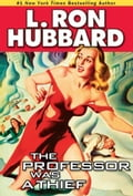 The Professor Was a Thief - Hubbard, L. Ron