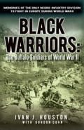 Black Warriors: The Buffalo Soldiers of World War II - Ivan J. Houston, with Gordon Cohn