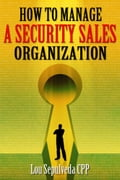 How To Manage A Security Sales Organization - Lou Sepulveda CPP