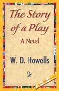 The Story of a Play - Howells, W.D.