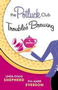 Potluck Club-Trouble's Brewing, The (The Potluck Catering Club) - Eva Marie Everson, Linda Evans Shepherd