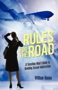Rules for the Road: A Traveling Man's Guide to Avoiding Sexual Indiscretion - Hanna, William