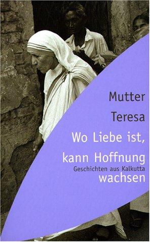 Wo die Hoffnung wohnt. Geschichten aus Kalkutta. Aus dem Englischen von Marielies Urban. Originaltitel: Reaching out in love. - (=Herder-Spektrum ; Band 5127). - Mutter Teresa