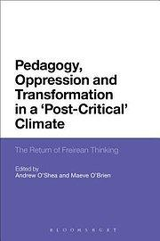 Pedagogy, Oppression and Transformation in a 'Post-Critical' Climate - Maeve O'Brien