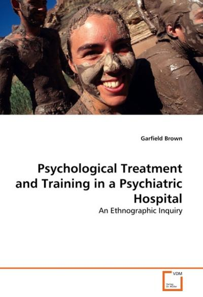 Psychological Treatment and Training in a Psychiatric Hospital - Garfield Brown