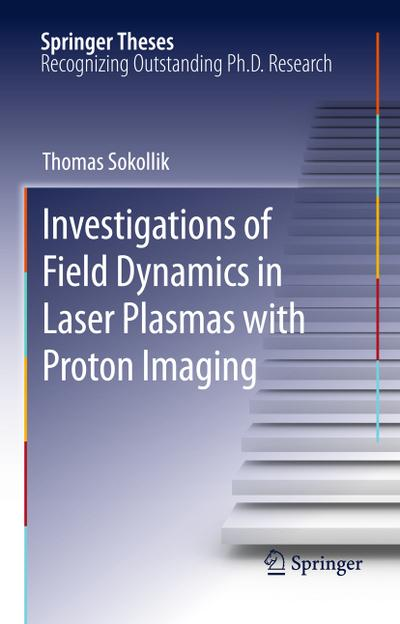 Investigations of Field Dynamics in Laser Plasmas with Proton Imaging - Thomas Sokollik