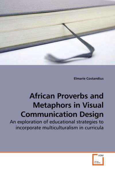 African Proverbs and Metaphors in Visual Communication Design - Elmarie Costandius