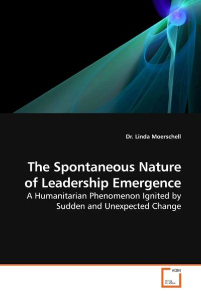 The Spontaneous Nature of Leadership Emergence - Dr. Linda Moerschell