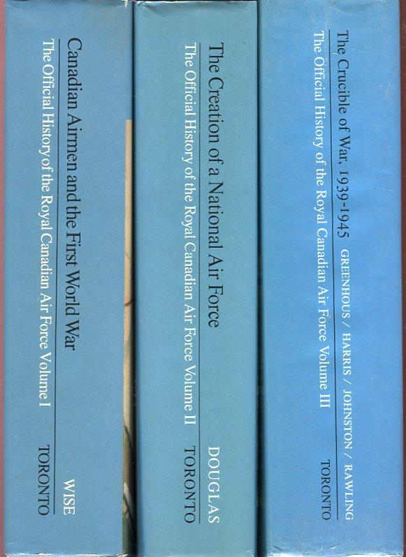 The Official History of the Royal Canadian Air Force (3 volumes, complete): Vol. 1, Canadian Airmen and the First World War; Vol. 2, The Creation of a National Air Force; Vol. 3, The Crucible of War 1939-1945 - Wise, S.F./Douglas, W.A.B./Greenhous, Brereton/Harris, Stephen J./Johnston, William C./Rawling, William G.P.