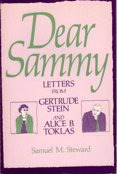 Dear Sammy : letters from Gertrude Stein and Alice B. Toklas / edited with a memoir by Samuel M. Steward