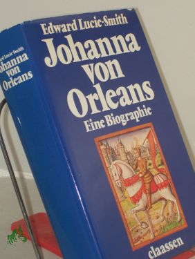 Johanna von Orleans : e. Biographie / Edward Lucie-Smith. Dt. von Hansheinz Werner - Lucie-Smith, Edward