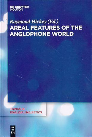 Areal features of the Anglophone world. Topics in English linguistics 80. - Hickey, Raymond (Ed.)