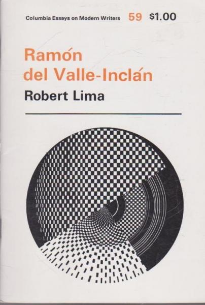 Ramon Del Valle-Inclan (Columbia Essays On Modern Writers #59) - Robert Lima