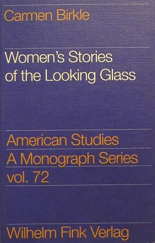 Women's Stories of the Looking Glass: Autobiographical reflections and Self-Representations in the Poetry of Sylvia Plath, Adrienne Rich and Audre Lorde, - Birkle, Carmen
