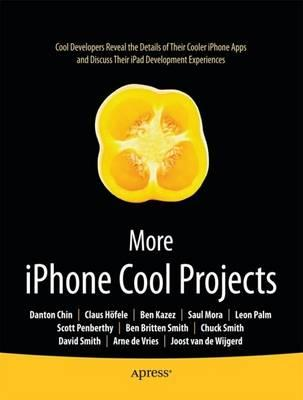 More iPhone Cool Projects: Cool Developers Reveal the Details of Their Cooler Apps - Ben Britten Smith, Danton Chin, Leon Palm,