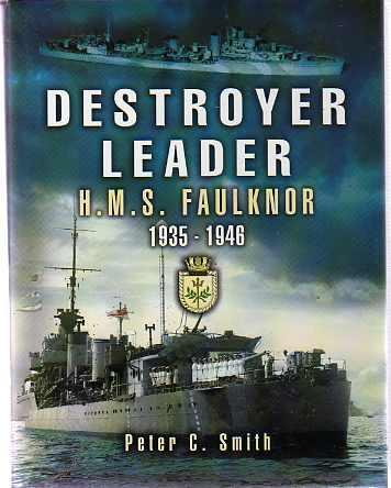 Destroyer Leader : HMS Faulknor 1935 - 1946 - Smith, Peter C