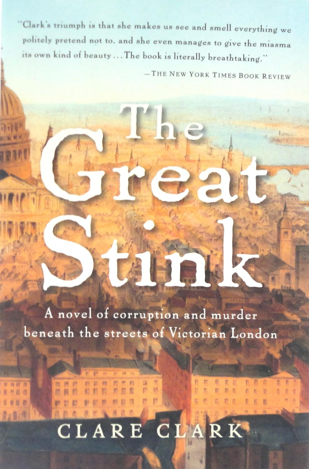 The Great Stink: A Novel of Corruption and Murder Beneath the Streets of Victorian London - Clark, Clare