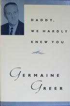 Daddy, We Hardly Knew You - Greer, Germaine